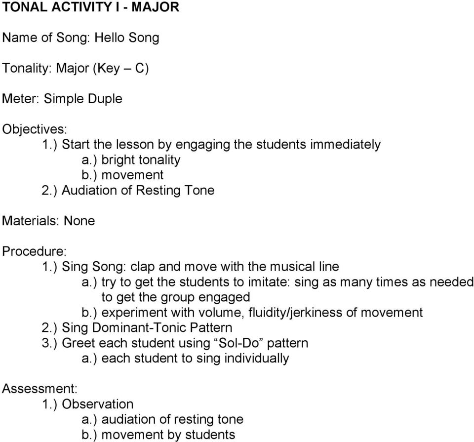 ) try to get the students to imitate: sing as many times as needed to get the group engaged b.) experiment with volume, fluidity/jerkiness of movement 2.