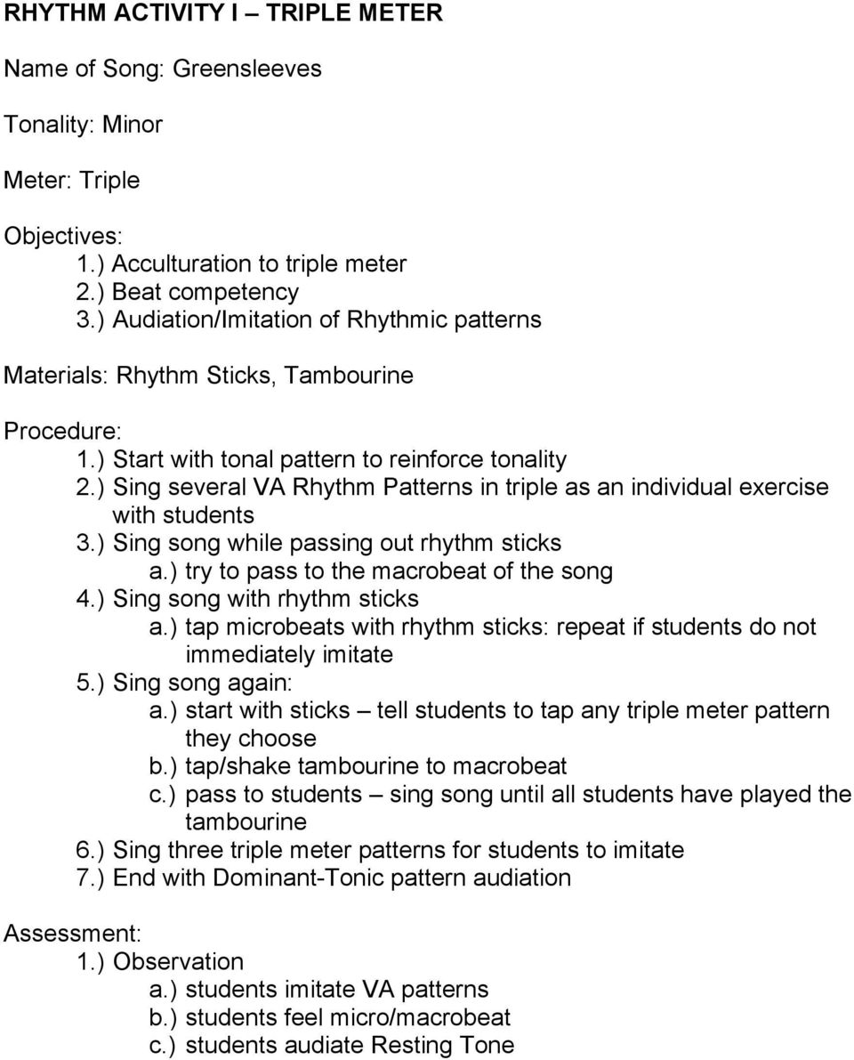 ) Sing several VA Rhythm Patterns in triple as an individual exercise with students 3.) Sing song while passing out rhythm sticks a.) try to pass to the macrobeat of the song 4.