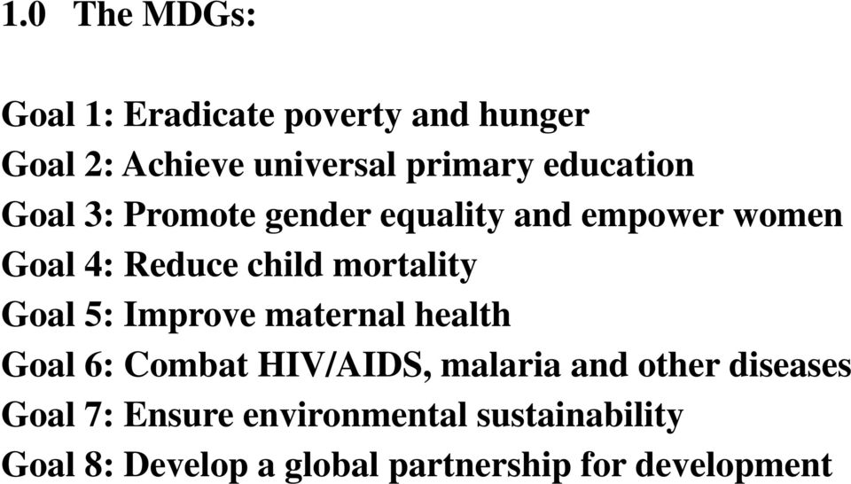 mortality Goal 5: Improve maternal health Goal 6: Combat HIV/AIDS, malaria and other