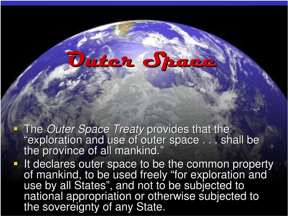It declares outer space to be the common property of mankind, to be used freely for