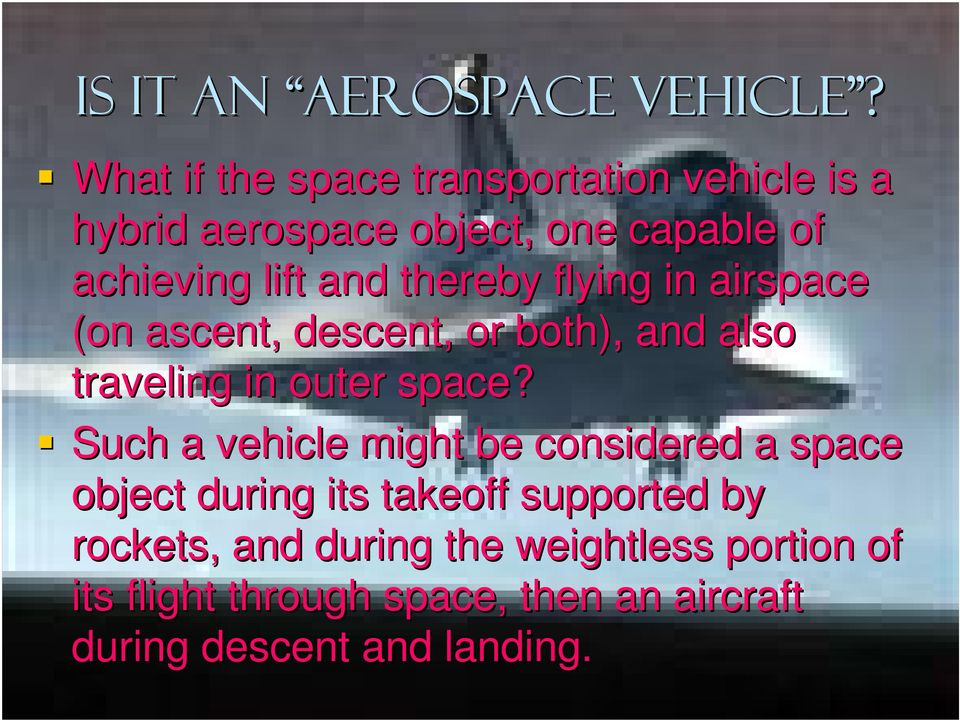 thereby flying in airspace (on ascent, descent, or both), and also traveling in outer space?