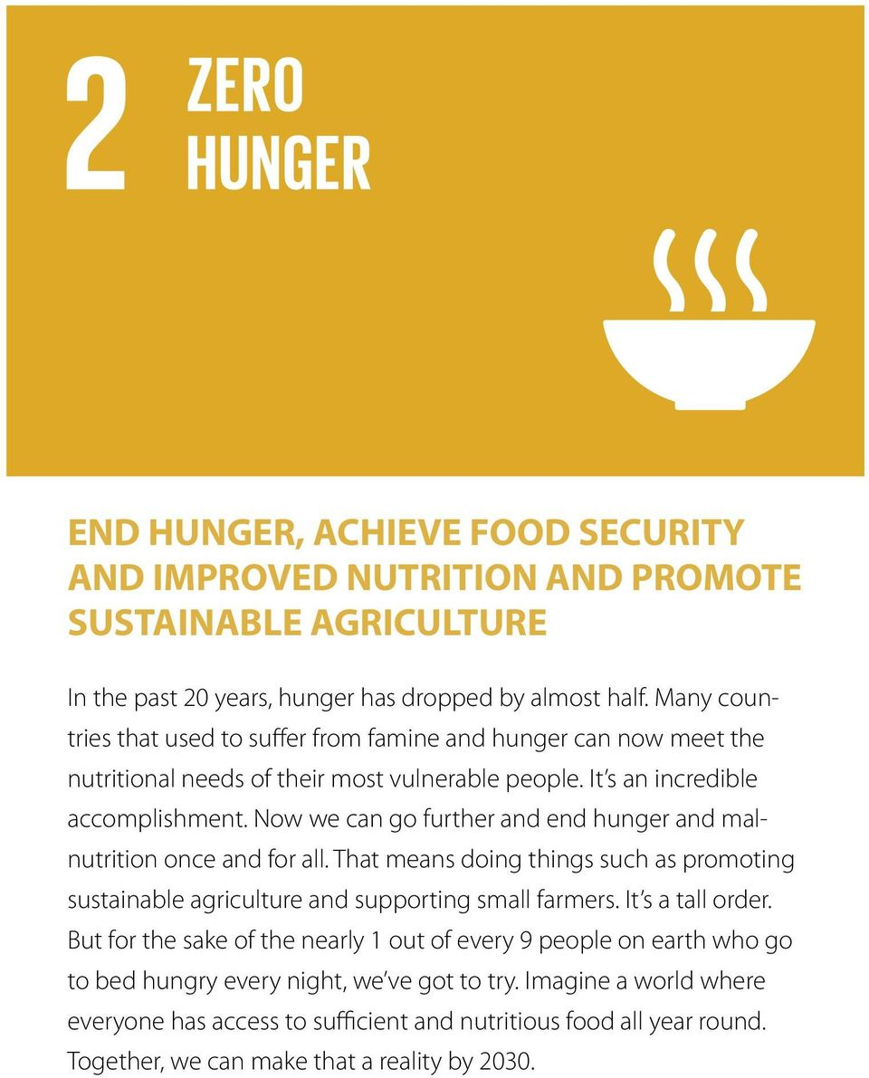 Now we can go further and end hunger and malnutrition once and for all. That means doing things such as promoting sustainable agriculture and supporting small farmers. It s a tall order.