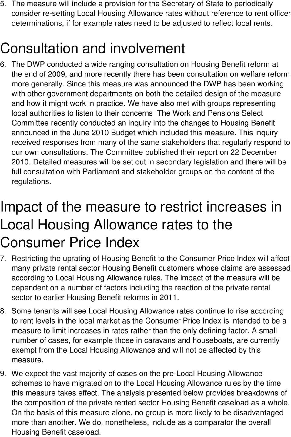 The DWP conducted a wide ranging consultation on Housing Benefit reform at the end of 2009, and more recently there has been consultation on welfare reform more generally.