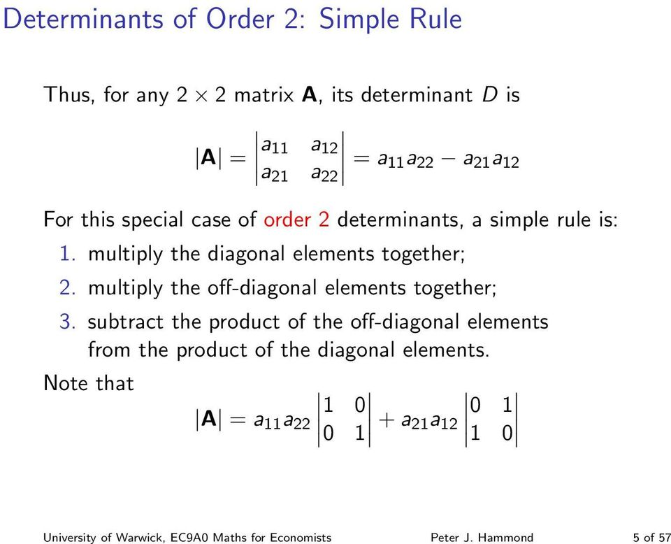 a 11a 22 a 21 a 12 For this special case of order 2 determinants, a simple rule is: 1.
