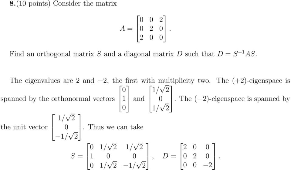 The eigenvalues are 2 and 2, the first with multiplicity two.