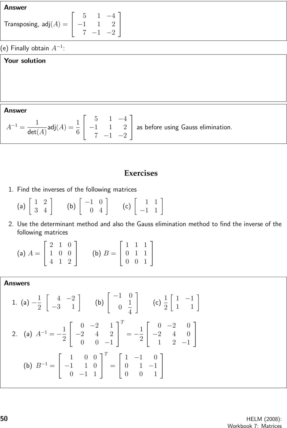 Use the determinant method and also the Gauss elimination method to find the inverse of the following