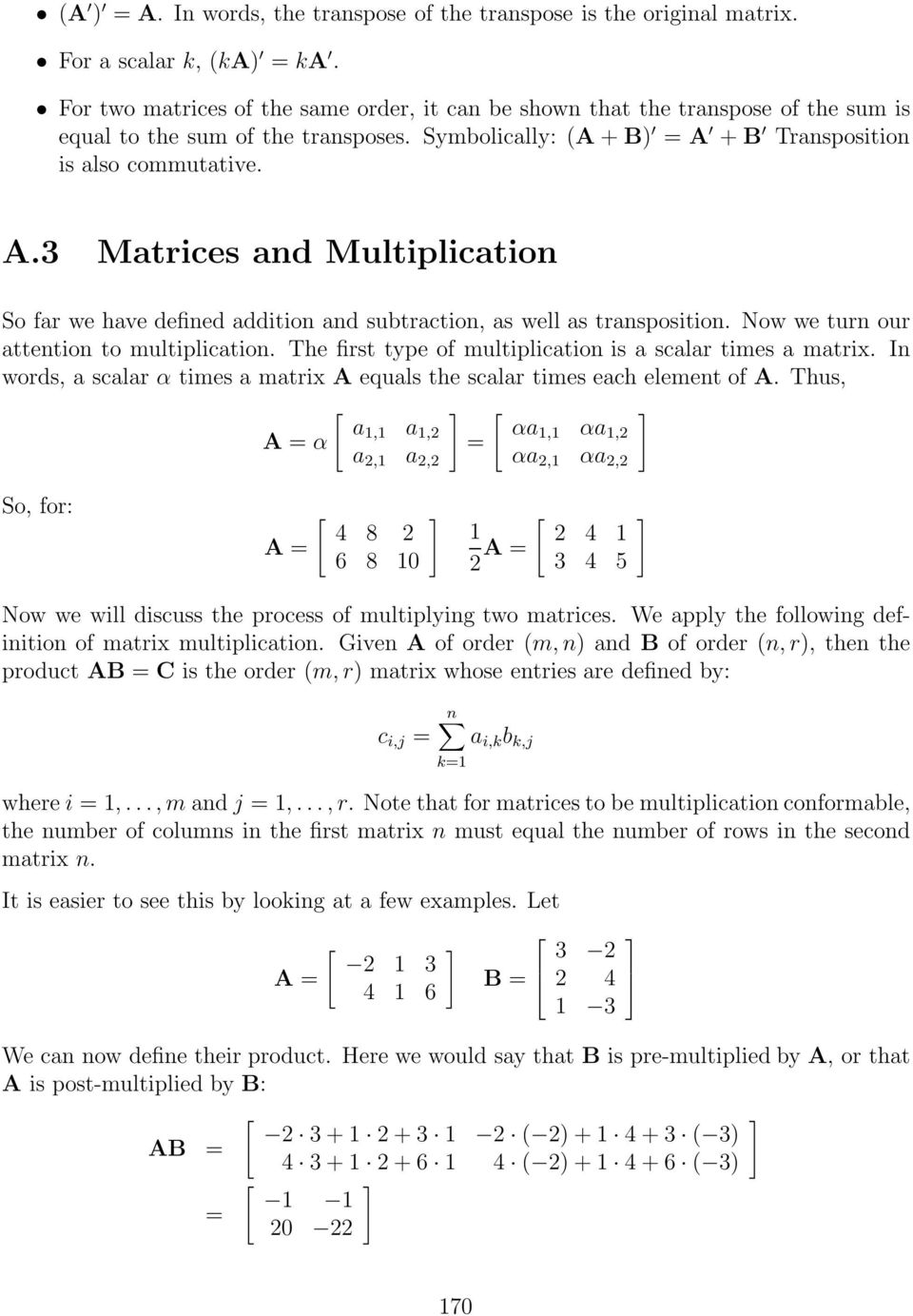 + B Transposition is also commutative. A.3 Matrices and Multiplication So far we have defined addition and subtraction, as well as transposition. Now we turn our attention to multiplication.