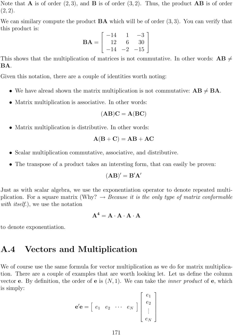 Given this notation, there are a couple of identities worth noting: We have alread shown the matrix multiplication is not commutative: AB BA. Matrix multiplication is associative.