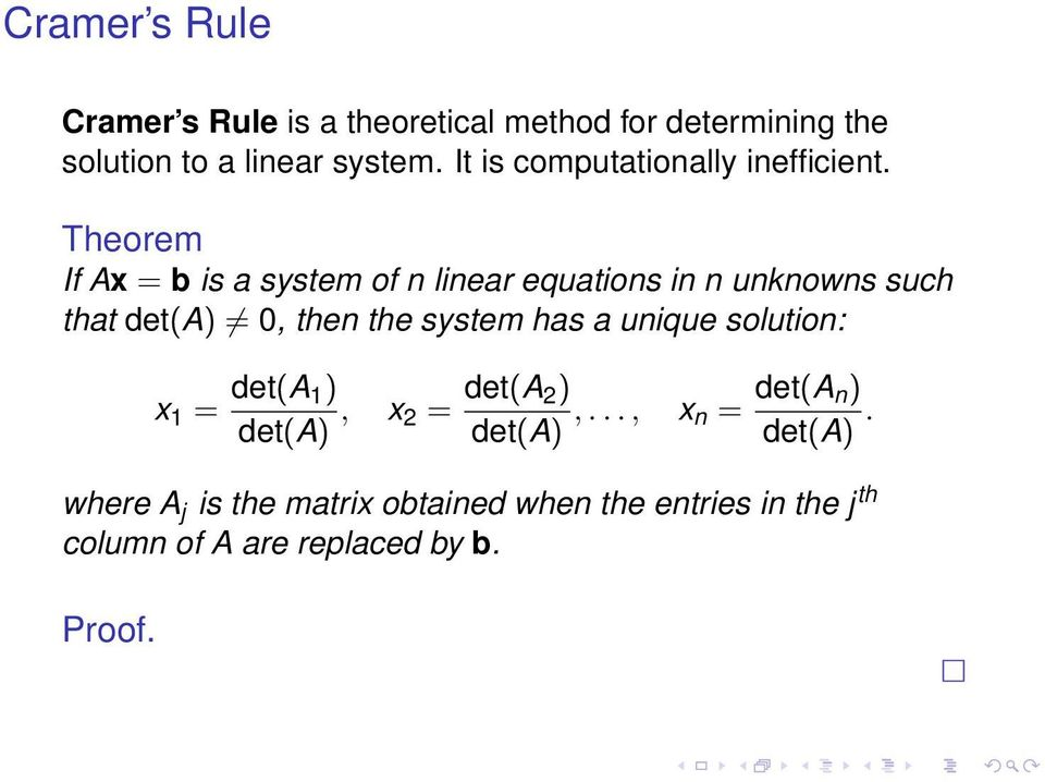 Theorem If Ax = b is a system of n linear equations in n unknowns such that det(a) 0, then the system has a