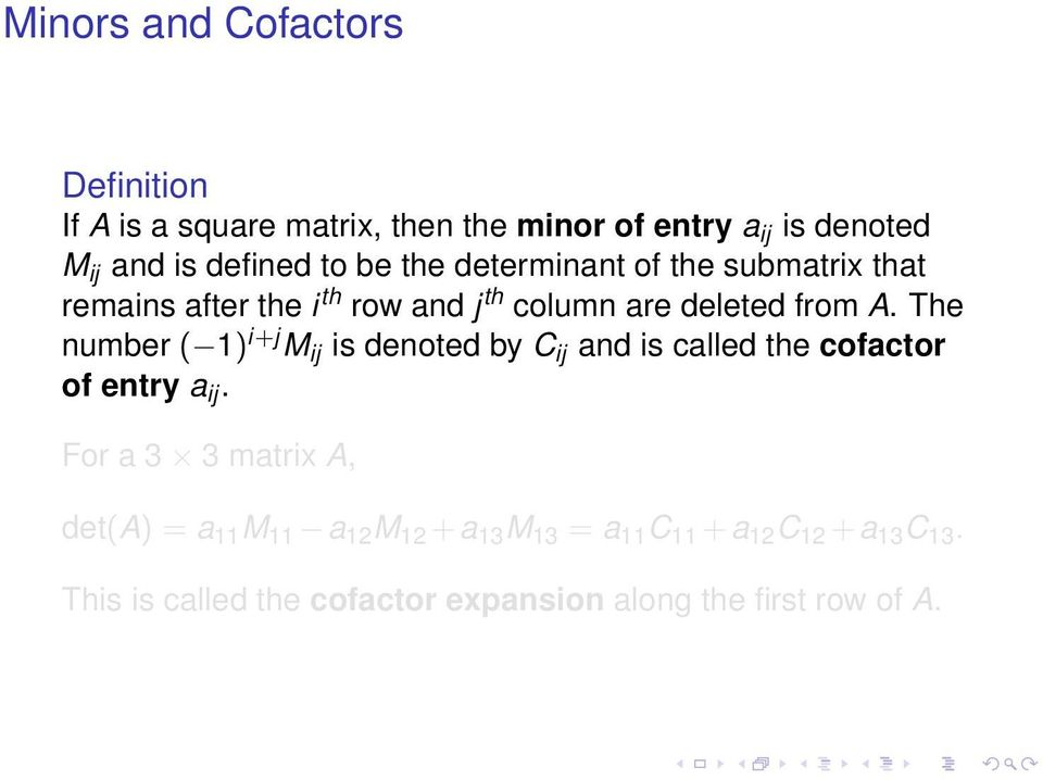The number ( 1) i+j M ij is denoted by C ij and is called the cofactor of entry a ij.