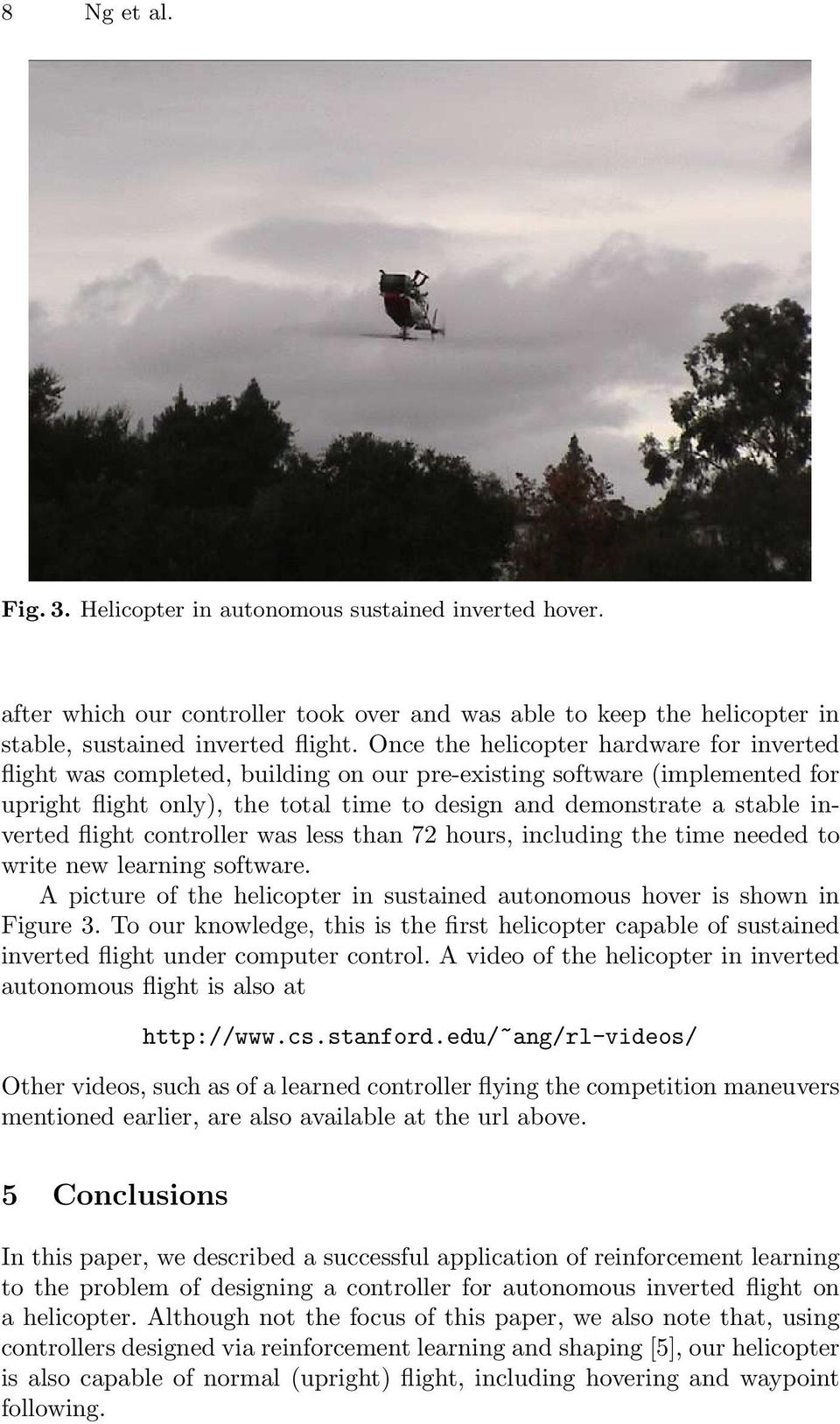 flight controller was less than 72 hours, including the time needed to write new learning software. A picture of the helicopter in sustained autonomous hover is shown in Figure 3.