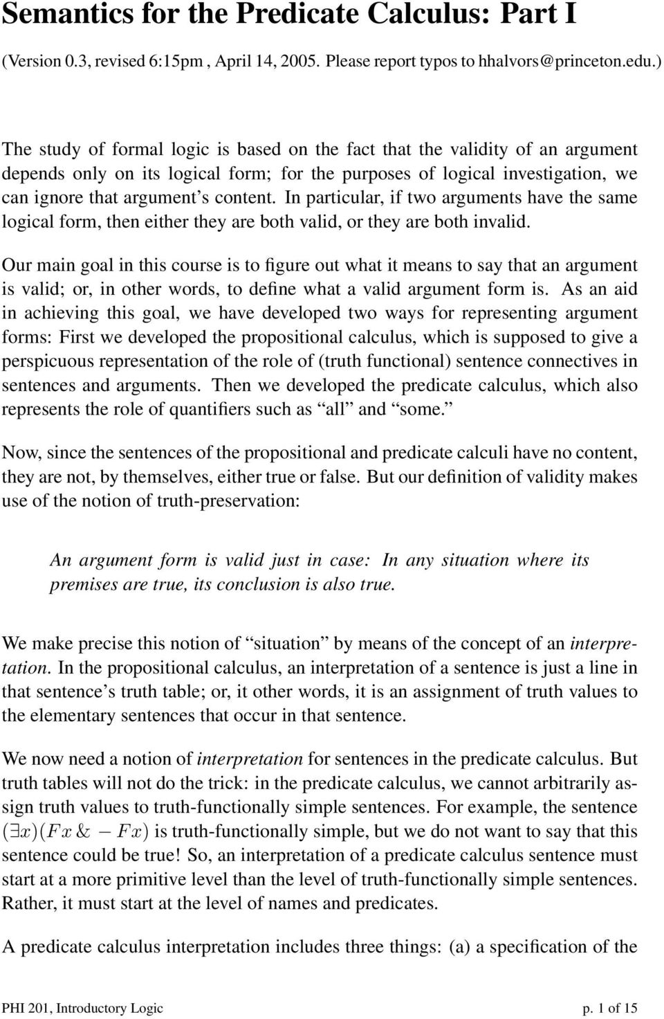 In particular, if two arguments have the same logical form, then either they are both valid, or they are both invalid.