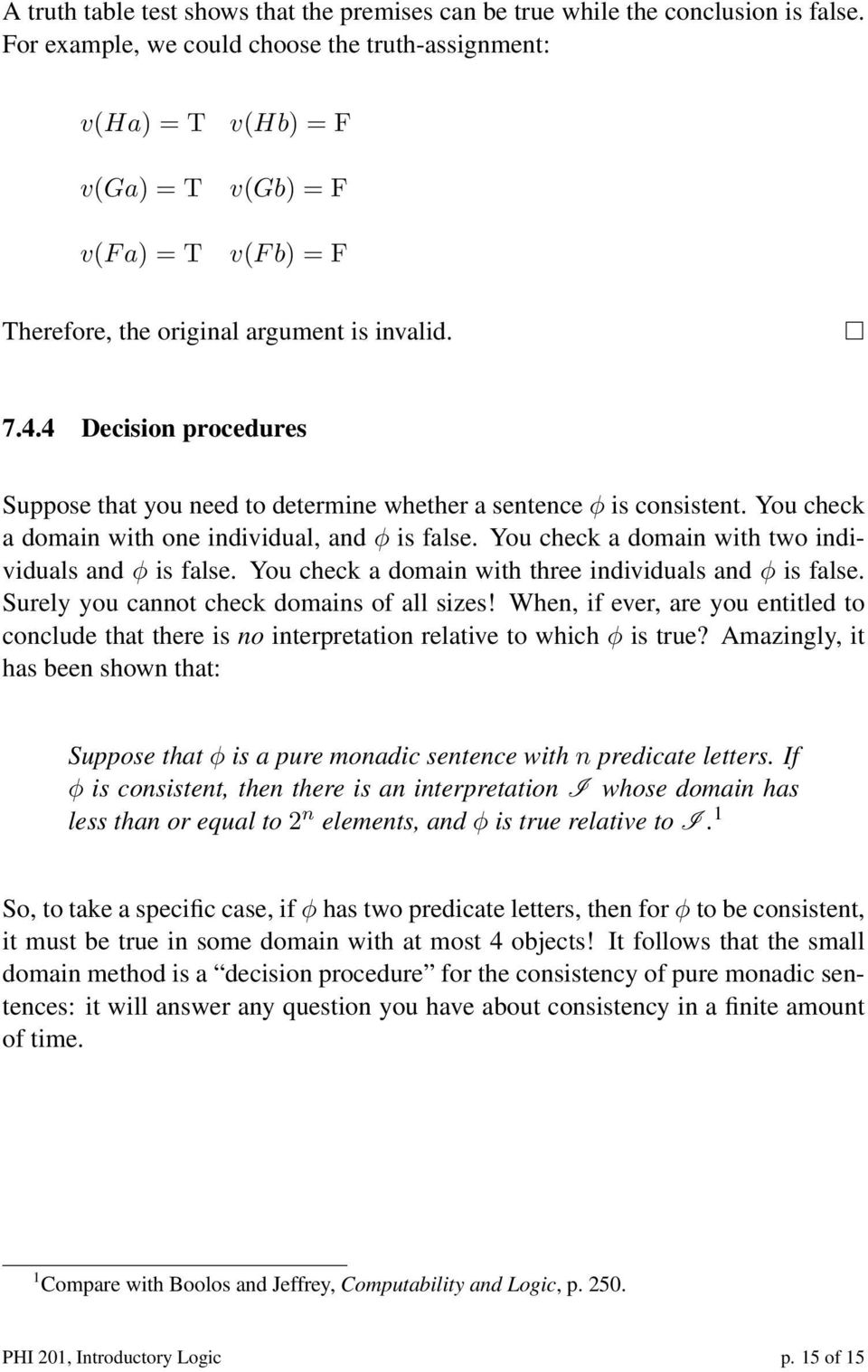 4 Decision procedures Suppose that you need to determine whether a sentence φ is consistent. You check a domain with one individual, and φ is false.