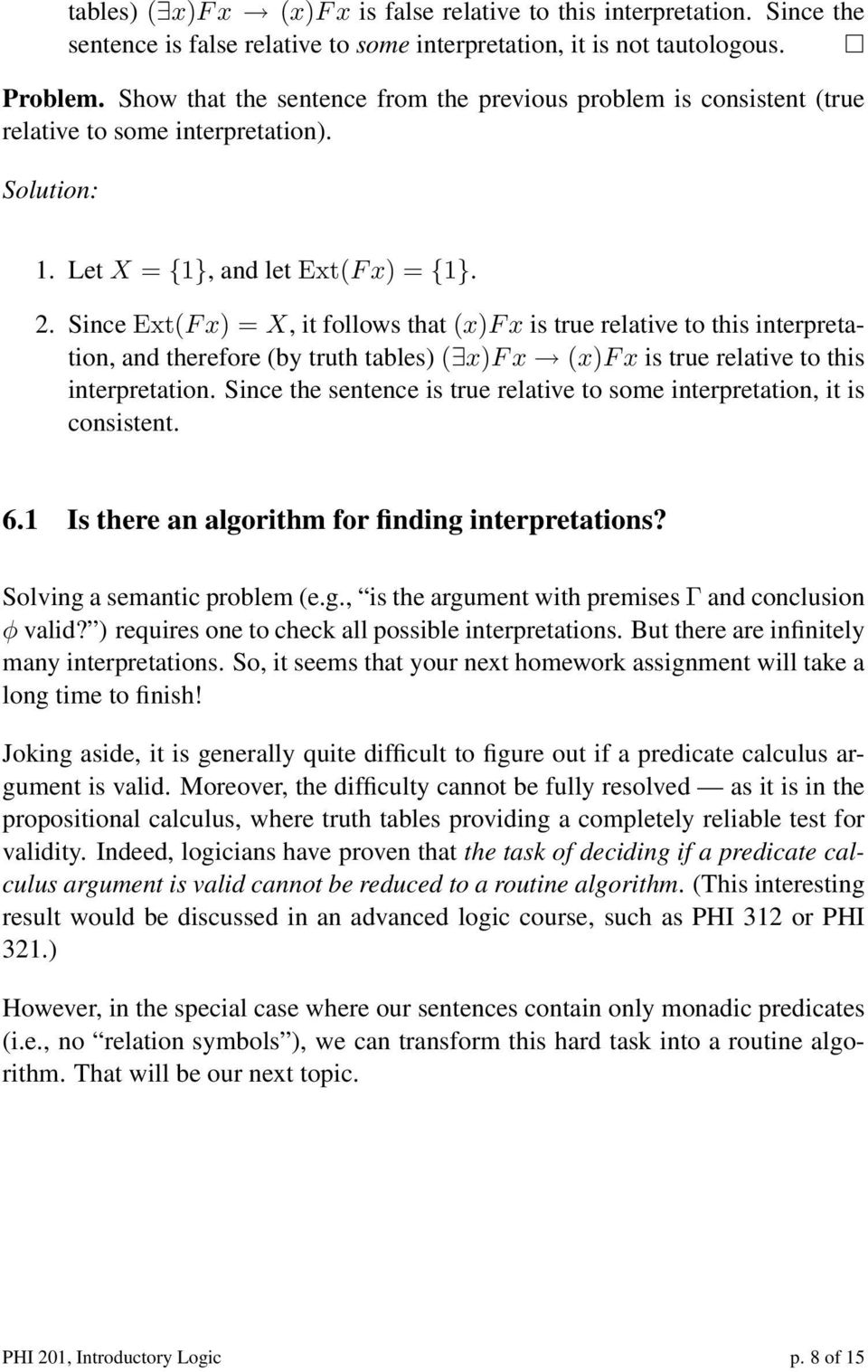 Since Ext(F x) = X, it follows that (x)f x is true relative to this interpretation, and therefore (by truth tables) ( x)f x (x)f x is true relative to this interpretation.