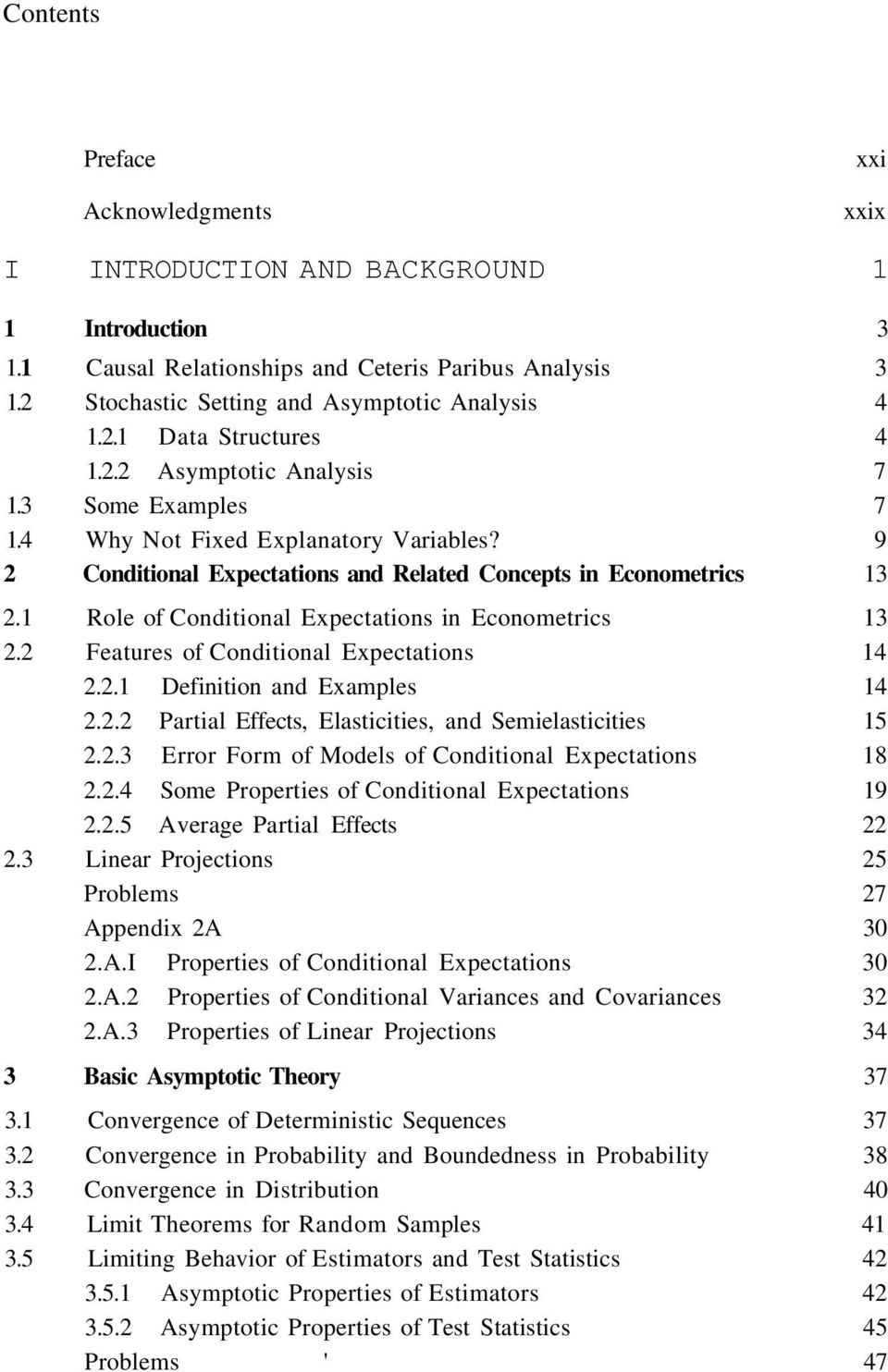 1 Role of Conditional Expectations in Econometrics 13 2.2 Features of Conditional Expectations 14 2.2.1 Definition and Examples 14 2.2.2 Partial Effects, Elasticities, and Semielasticities 15 2.2.3 Error Form of Models of Conditional Expectations 18 2.