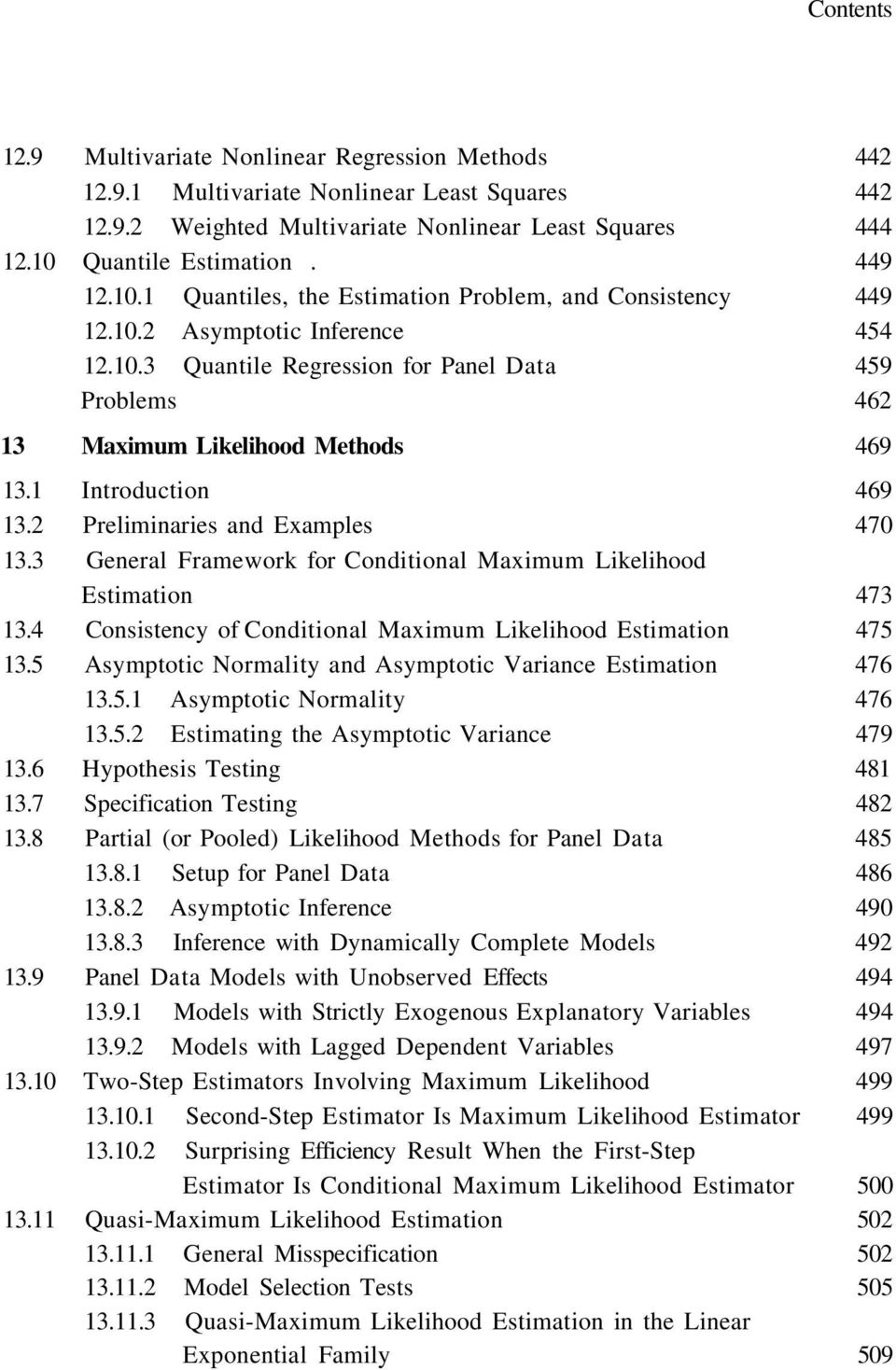 1 Introduction 469 13.2 Preliminaries and Examples 470 13.3 General Framework for Conditional Maximum Likelihood Estimation 473 13.4 Consistency of Conditional Maximum Likelihood Estimation 475 13.
