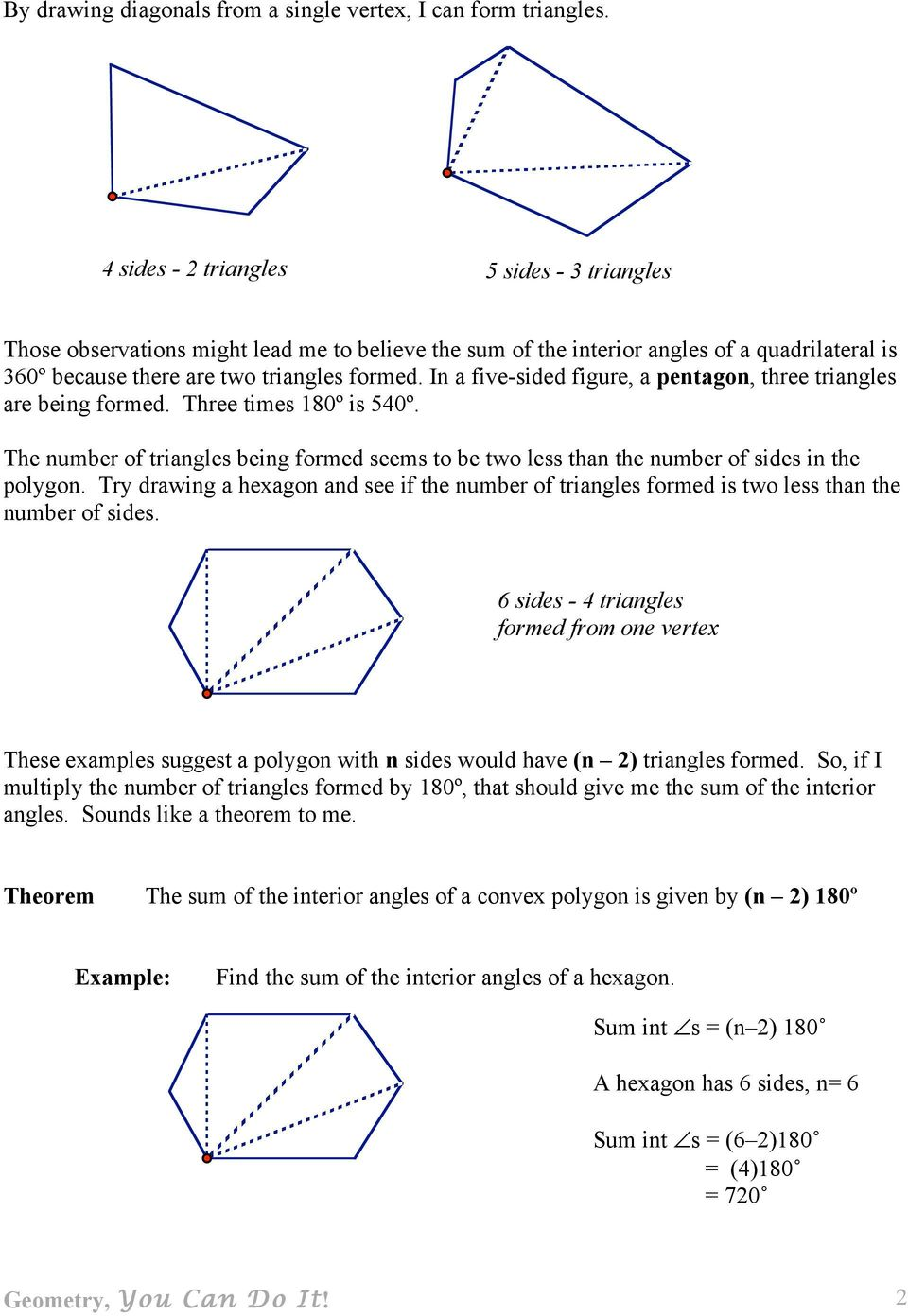In a five-sided figure, a pentagon, three triangles are being formed. Three times 180º is 540º. The number of triangles being formed seems to be two less than the number of sides in the polygon.