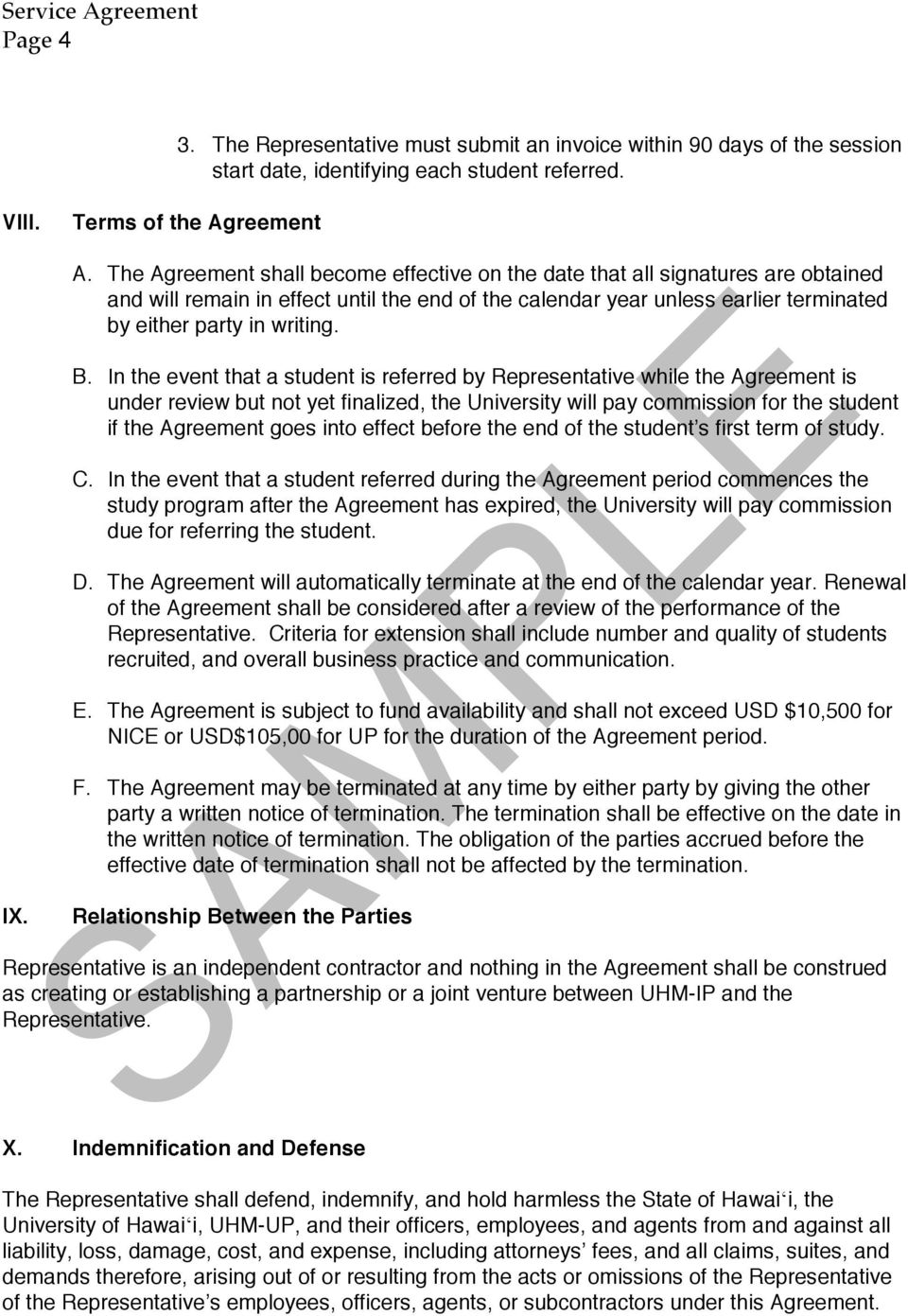 In the event that a student is referred by Representative while the Agreement is under review but not yet finalized, the University will pay commission for the student if the Agreement goes into