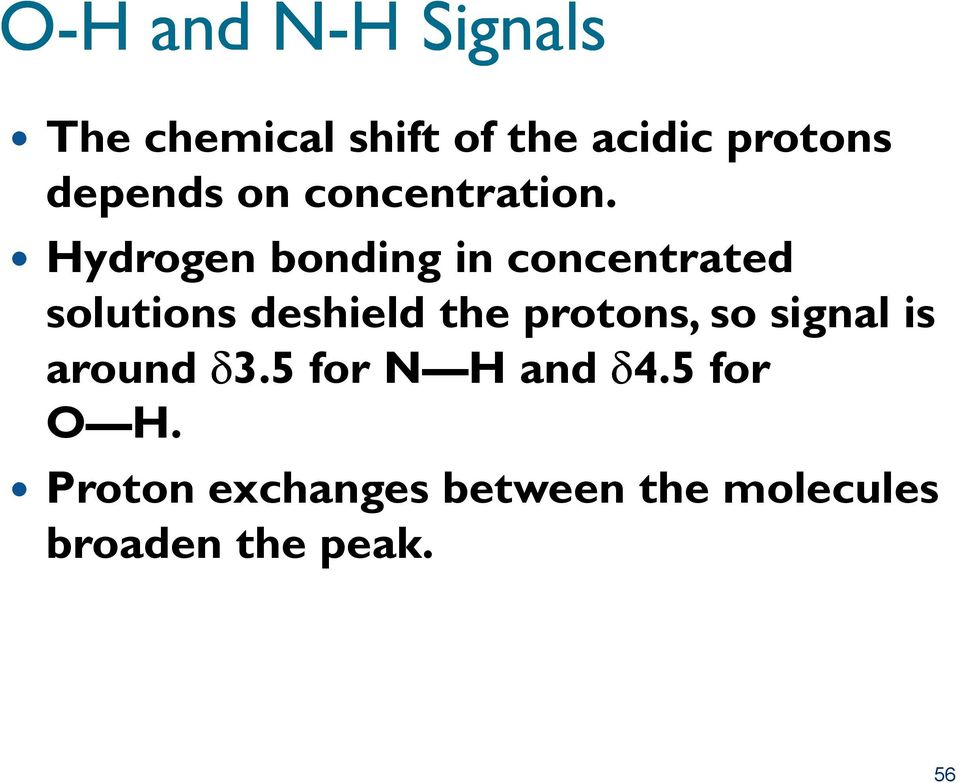 Hydrogen bonding in concentrated solutions deshield the protons,