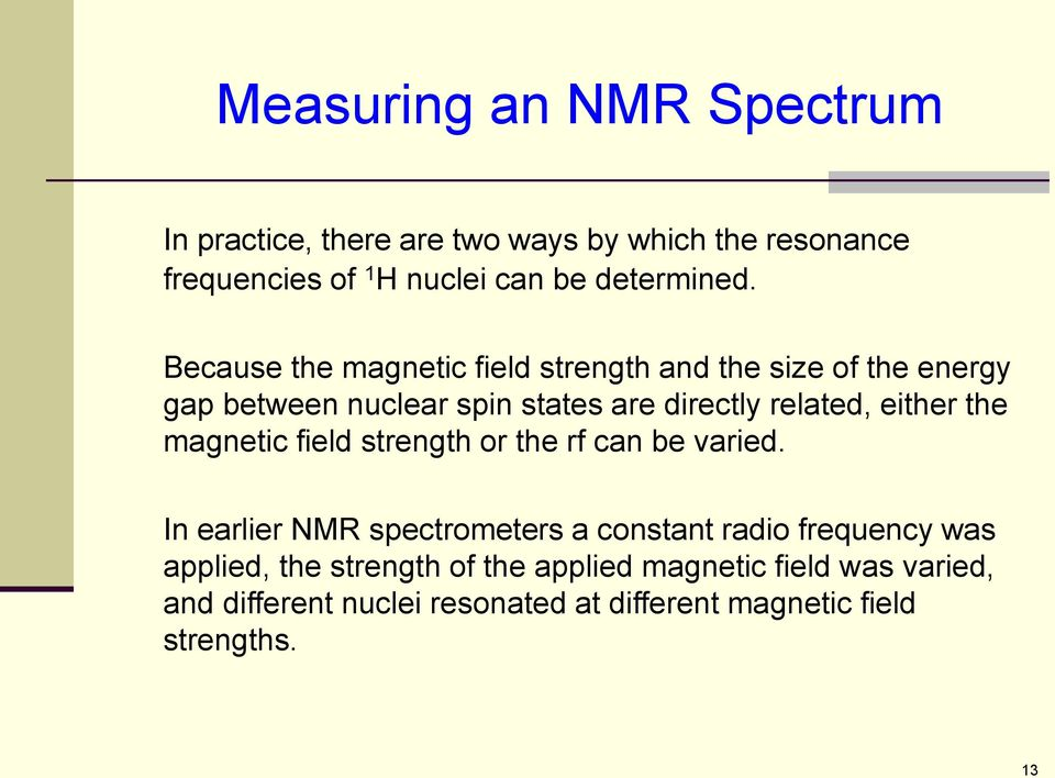 the magnetic field strength or the rf can be varied.