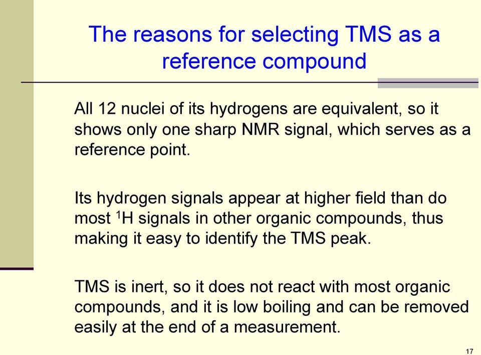 Its hydrogen signals appear at higher field than do most 1 H signals in other organic compounds, thus making it
