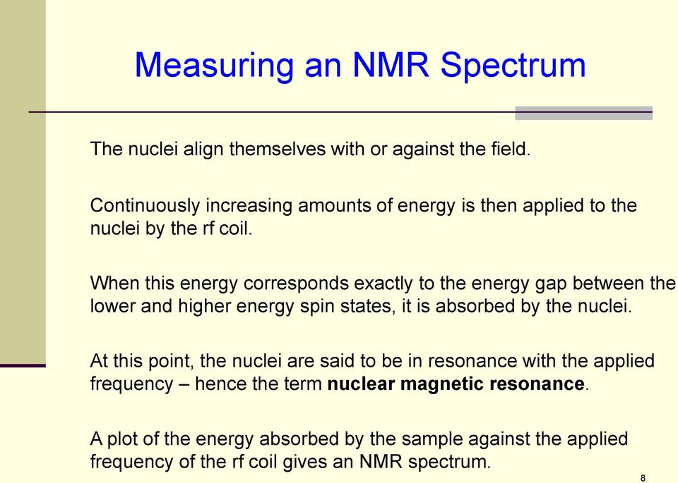 When this energy corresponds exactly to the energy gap between the lower and higher energy spin states, it is absorbed by the nuclei.