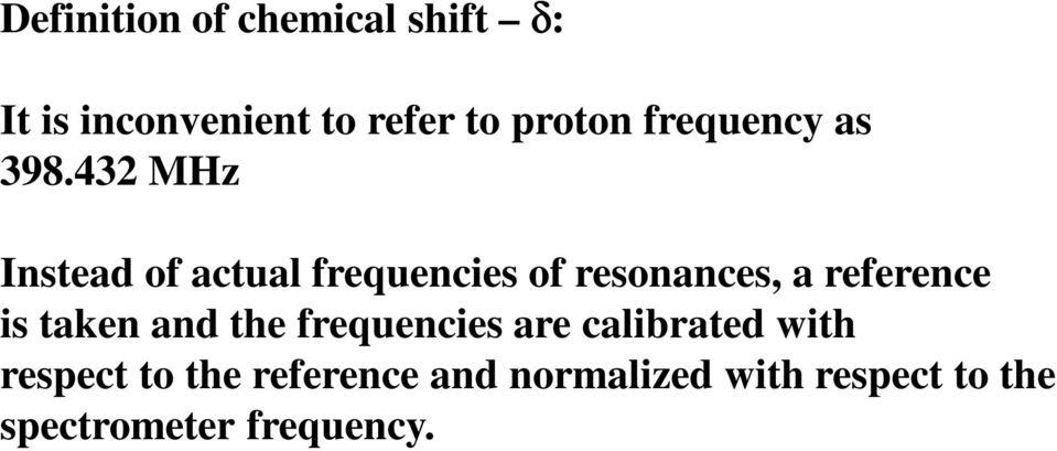 432 MHz Instead of actual frequencies of resonances, a reference is