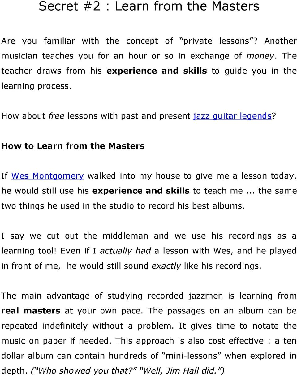 How to Learn from the Masters If Wes Montgomery walked into my house to give me a lesson today, he would still use his experience and skills to teach me.