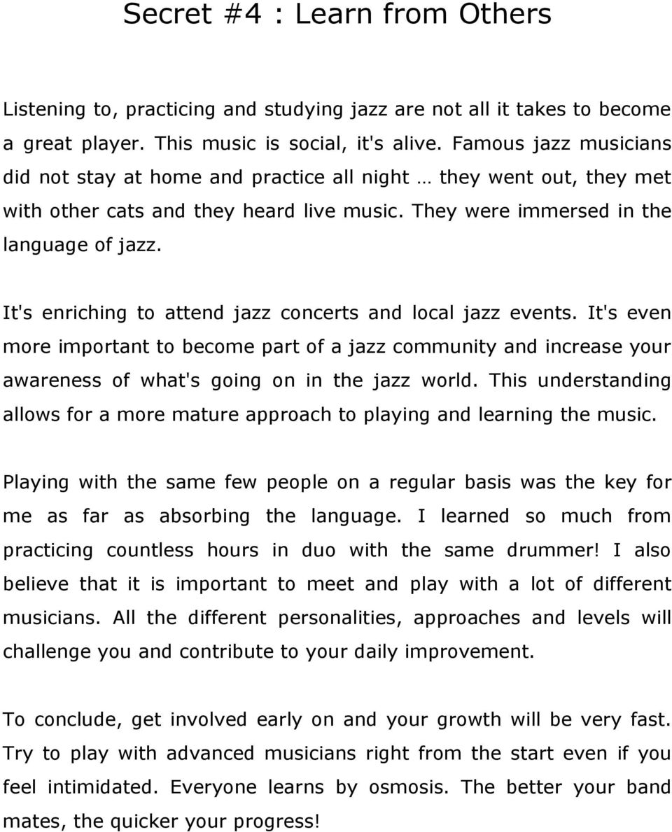 It's enriching to attend jazz concerts and local jazz events. It's even more important to become part of a jazz community and increase your awareness of what's going on in the jazz world.
