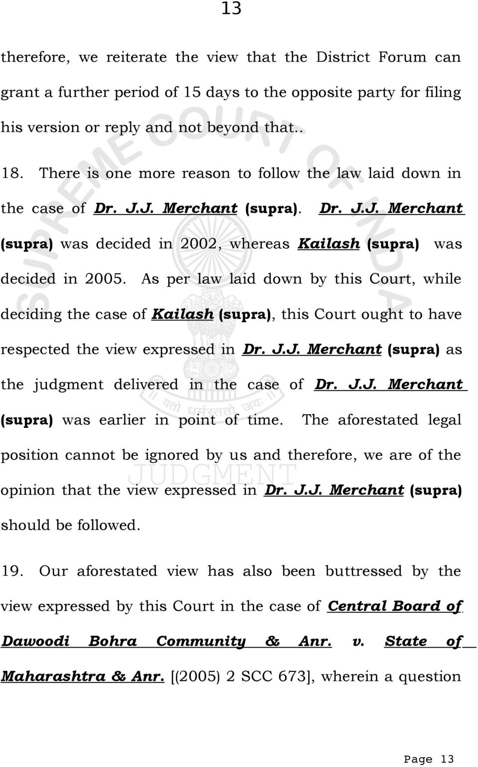 As per law laid down by this Court, while deciding the case of Kailash (supra), this Court ought to have respected the view expressed in Dr. J.