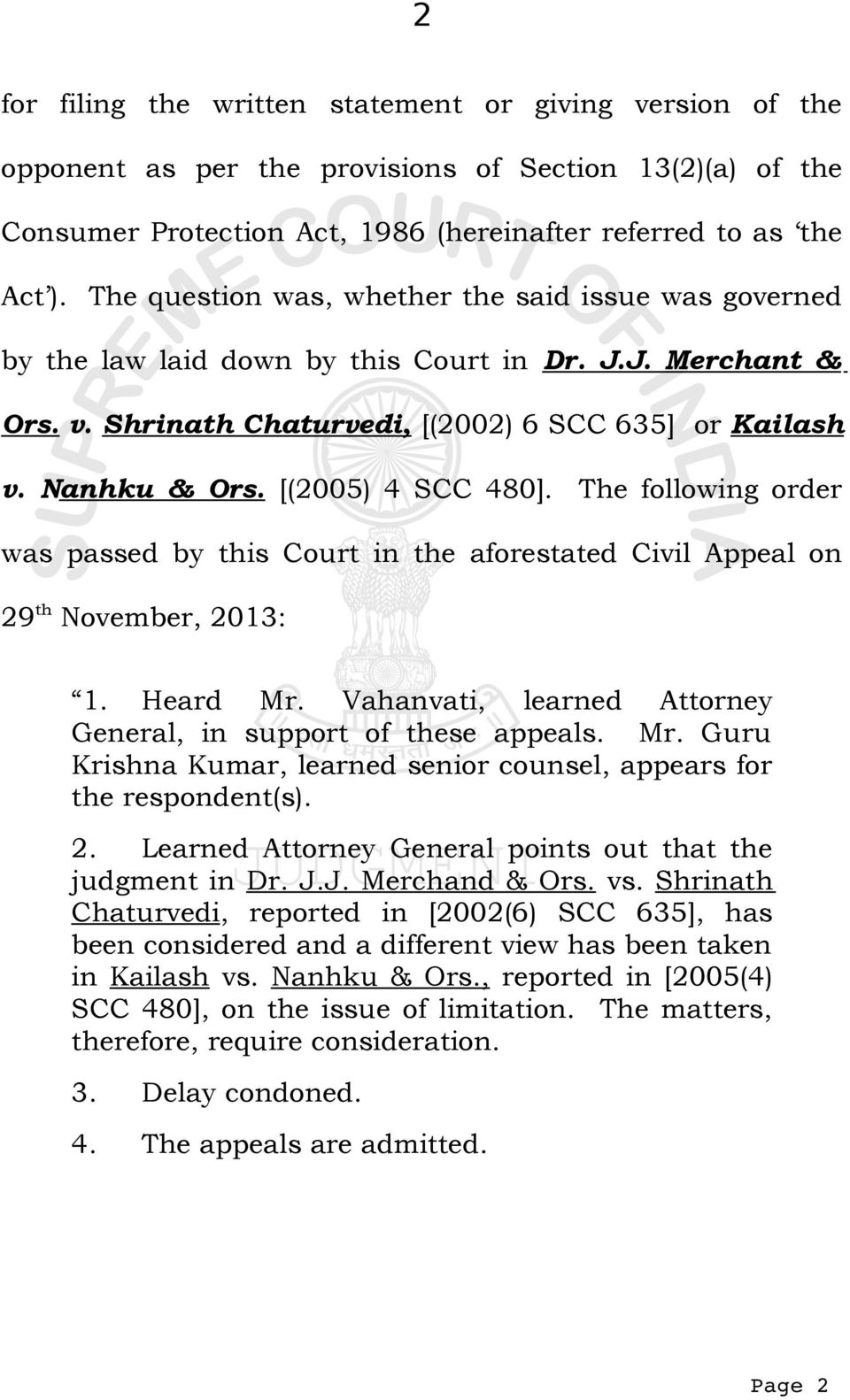 [(2005) 4 SCC 480]. The following order was passed by this Court in the aforestated Civil Appeal on 29 th November, 2013: 1. Heard Mr. Vahanvati, learned Attorney General, in support of these appeals.