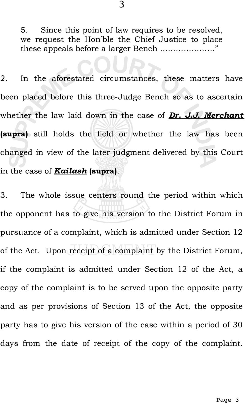 J. Merchant (supra) still holds the field or whether the law has been changed in view of the later judgment delivered by this Court in the case of Kailash (supra). 3.