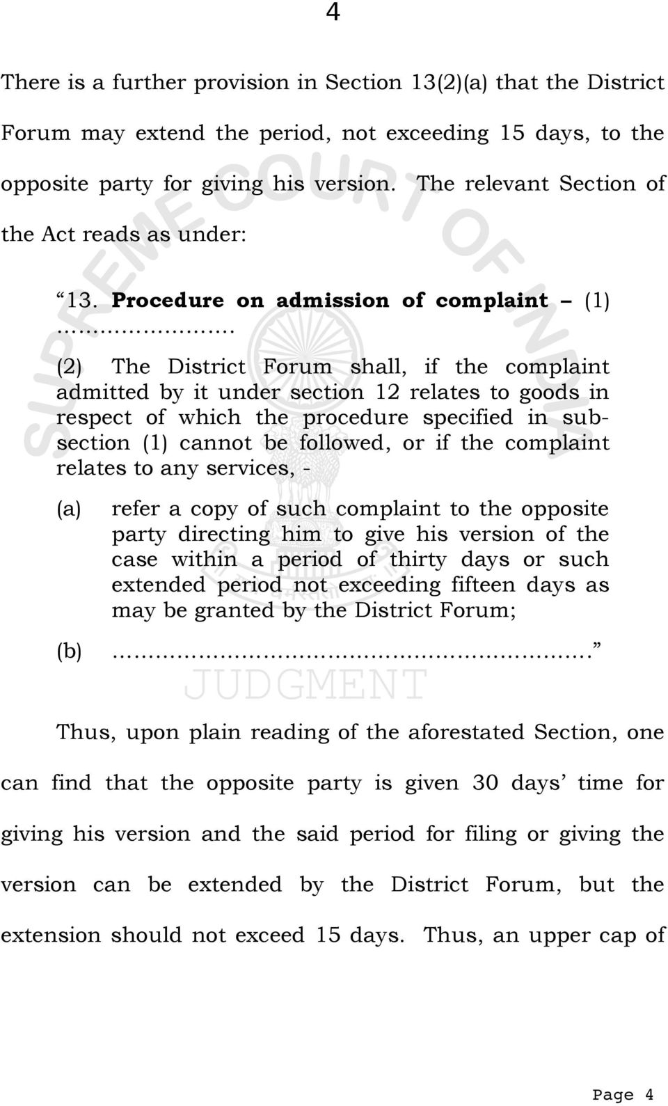 (2) The District Forum shall, if the complaint admitted by it under section 12 relates to goods in respect of which the procedure specified in subsection (1) cannot be followed, or if the complaint