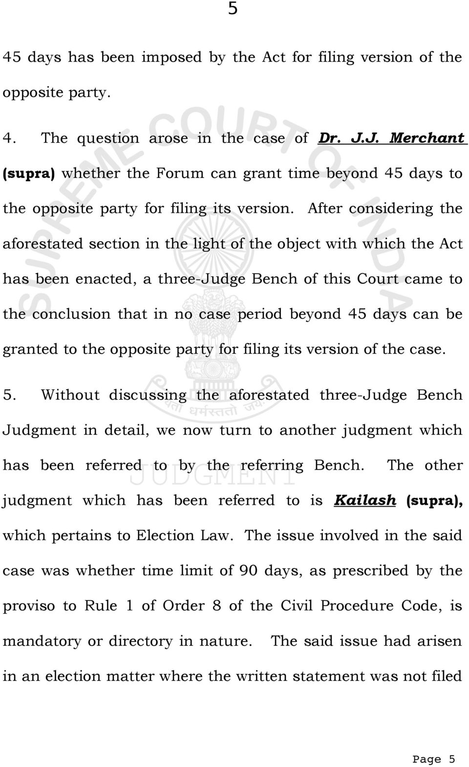 After considering the aforestated section in the light of the object with which the Act has been enacted, a three-judge Bench of this Court came to the conclusion that in no case period beyond 45