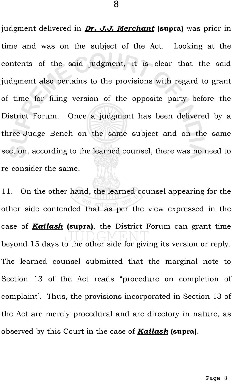 District Forum. Once a judgment has been delivered by a three-judge Bench on the same subject and on the same section, according to the learned counsel, there was no need to re-consider the same. 11.