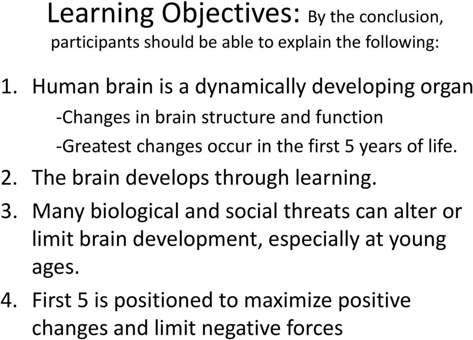 the first 5 years of life. 2. The brain develops through learning. 3.