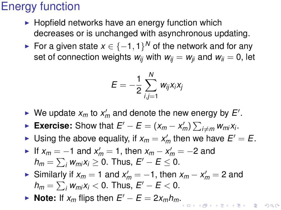 update x m to x m and denote the new energy by E. Exercise: Show that E E = (x m x m) i m w mix i. Using the above equality, if x m = x m then we have E = E.