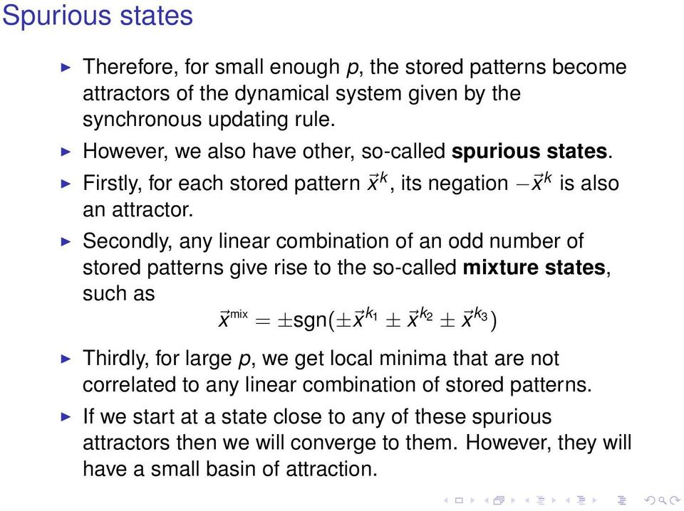 Secondly, any linear combination of an odd number of stored patterns give rise to the so-called mixture states, such as x mix = ±sgn(± x k 1 ± x k 2 ± x k 3 ) Thirdly, for