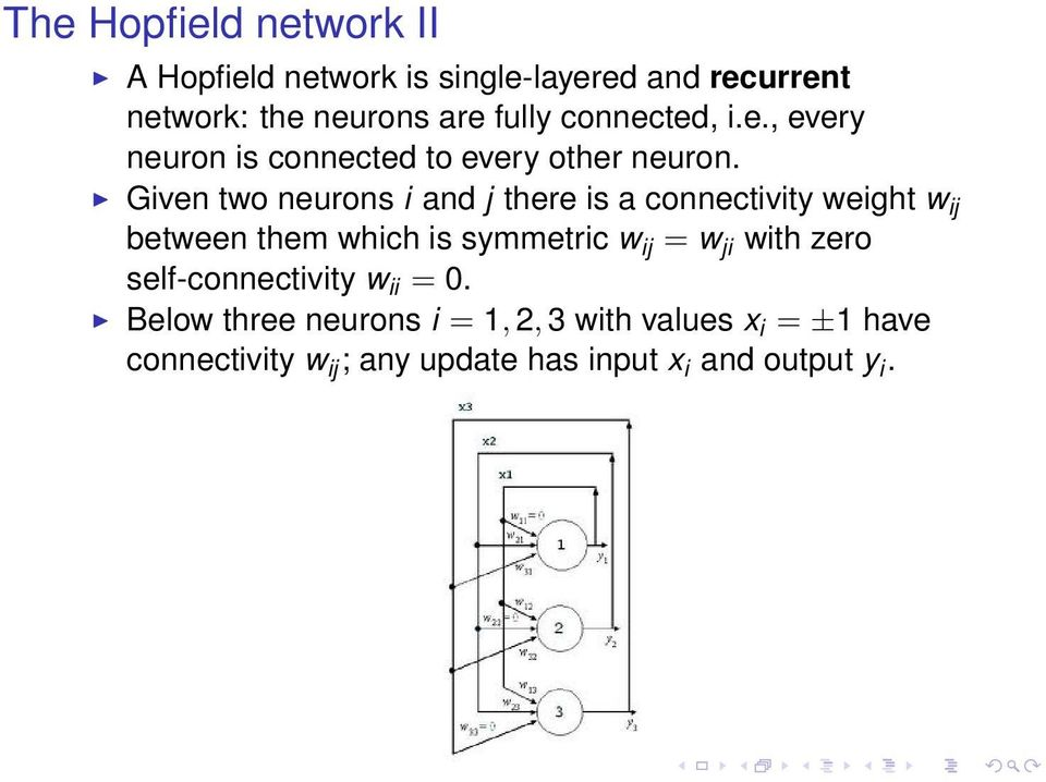Given two neurons i and j there is a connectivity weight w ij between them which is symmetric w ij = w ji
