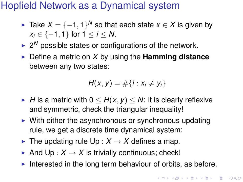 Define a metric on X by using the Hamming distance between any two states: H(x, y) = #{i : x i y i } H is a metric with 0 H(x, y) N: it is clearly