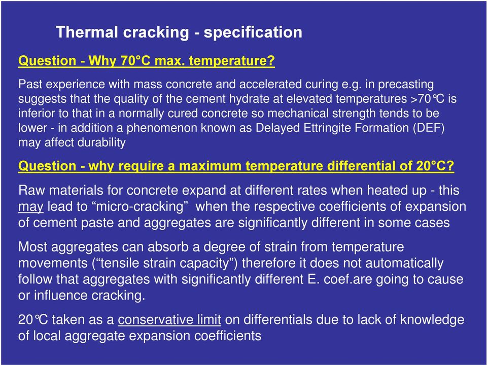 e.g. in precasting suggests that the quality of the cement hydrate at elevated temperatures >70 C is inferior to that in a normally cured concrete so mechanical strength tends to be lower - in