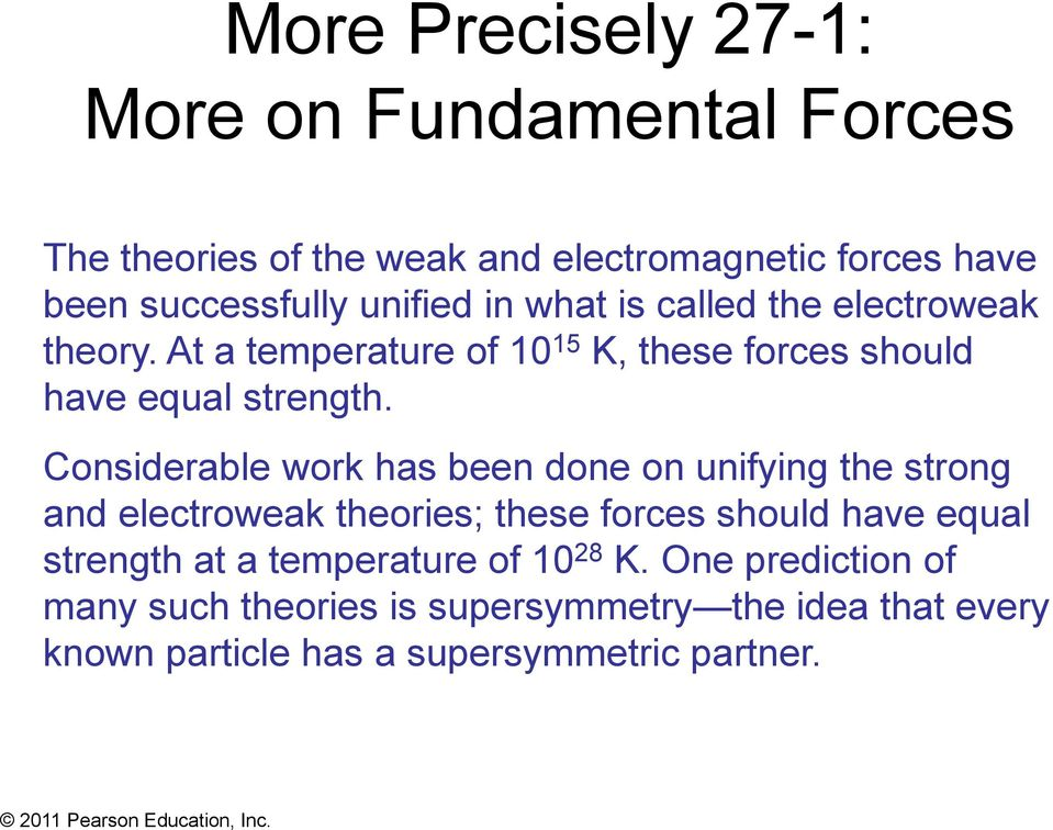 Considerable work has been done on unifying the strong and electroweak theories; these forces should have equal strength at a