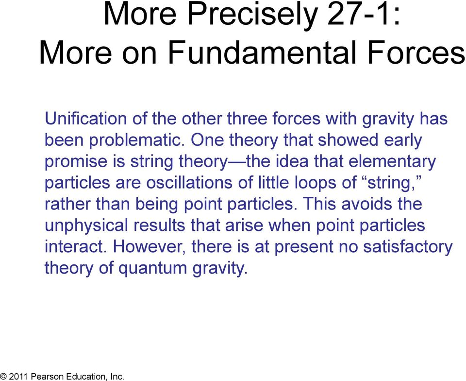 One theory that showed early promise is string theory the idea that elementary particles are oscillations of