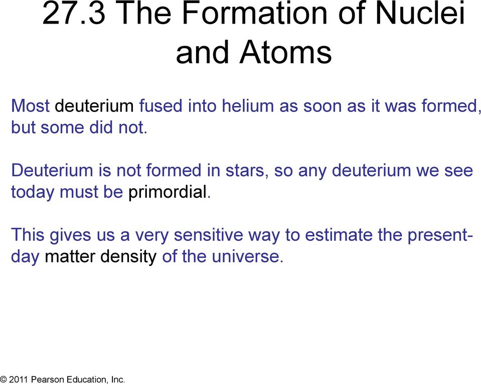 Deuterium is not formed in stars, so any deuterium we see today must be
