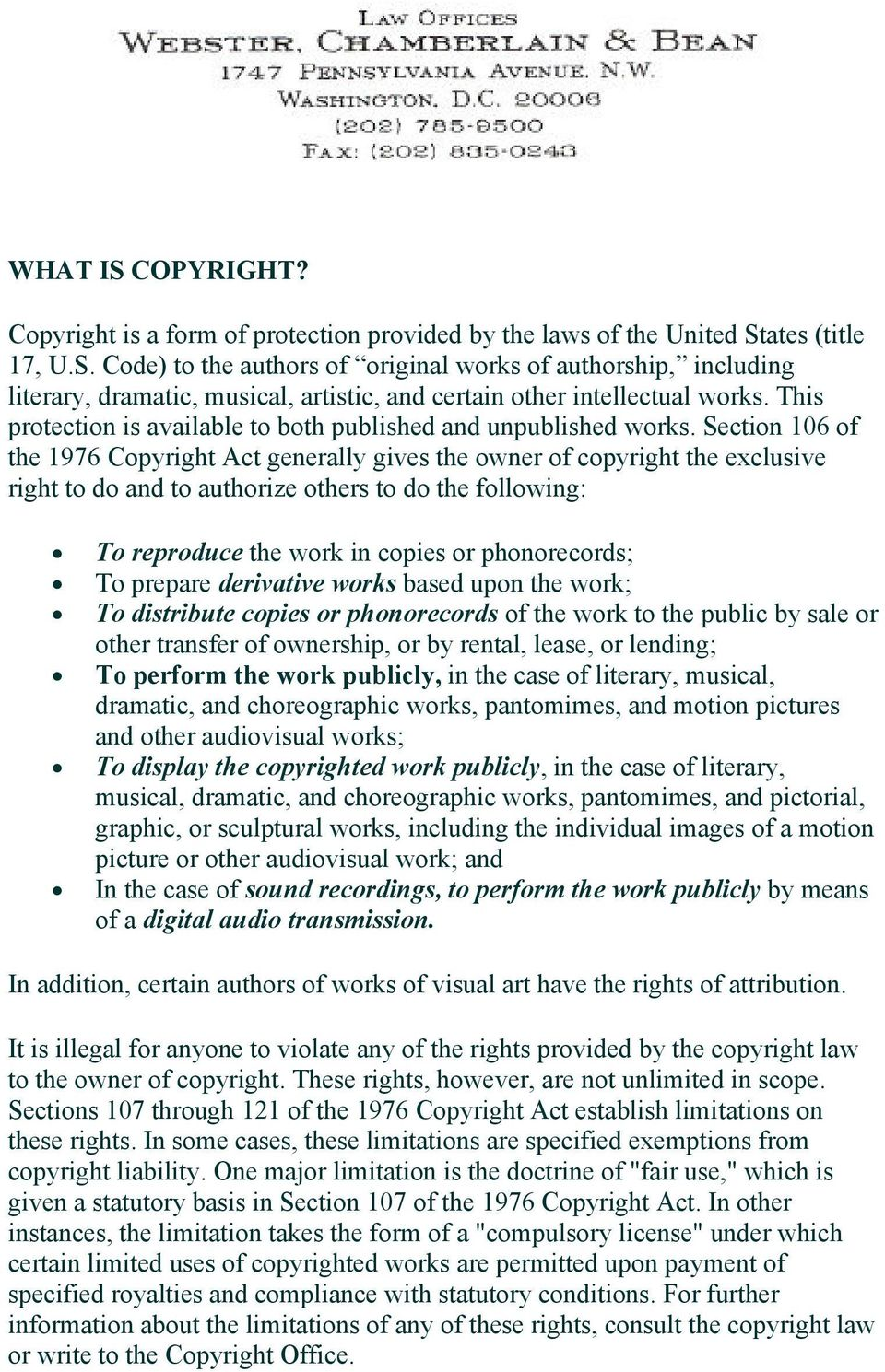 Section 106 of the 1976 Copyright Act generally gives the owner of copyright the exclusive right to do and to authorize others to do the following: To reproduce the work in copies or phonorecords; To