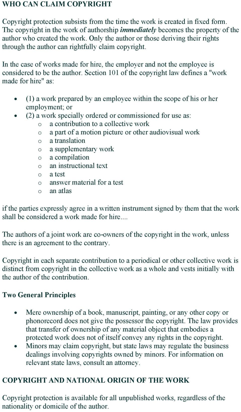 Only the author or those deriving their rights through the author can rightfully claim copyright. In the case of works made for hire, the employer and not the employee is considered to be the author.