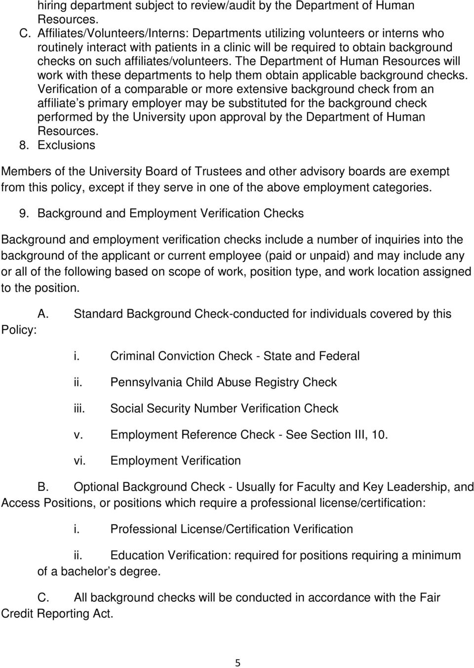 The Department of Human Resources will work with these departments to help them obtain applicable background checks.