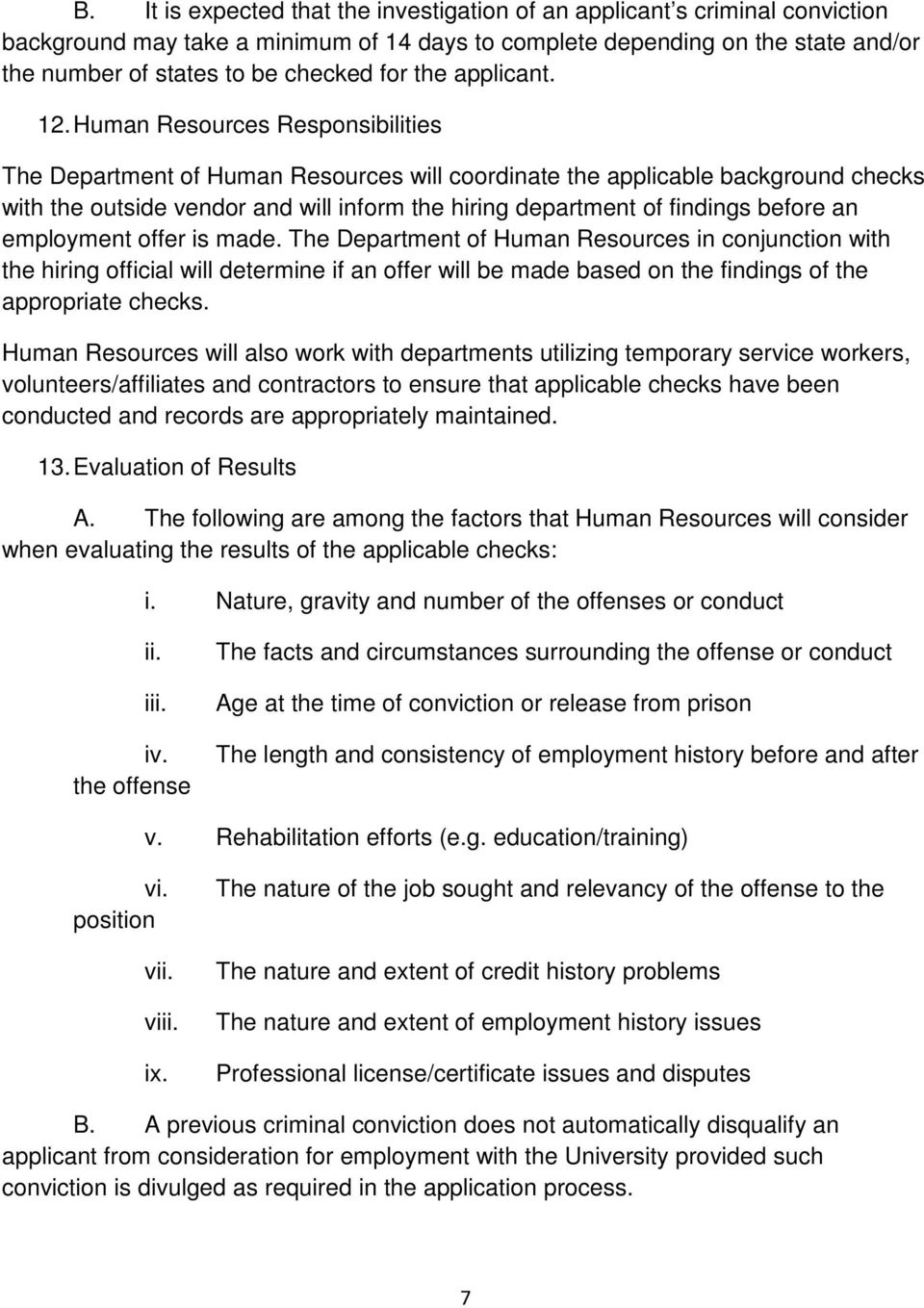 Human Resources Responsibilities The Department of Human Resources will coordinate the applicable background checks with the outside vendor and will inform the hiring department of findings before an