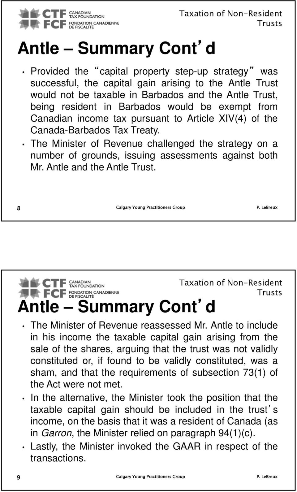 The Minister of Revenue challenged the strategy on a number of grounds, issuing assessments against both Mr. Antle and the Antle.