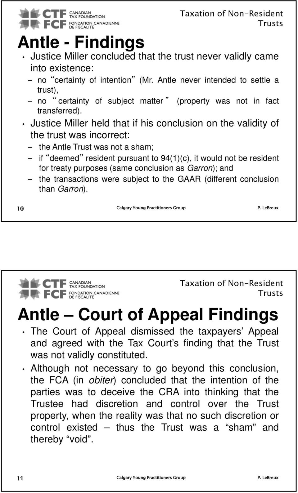 Justice Miller held that if his conclusion on the validity of the trust was incorrect: the Antle was not a sham; if deemed resident pursuant to 94(1)(c), it would not be resident for treaty purposes